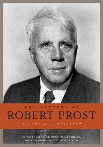 The Letters of Robert Frost, Volume 3 — Robert Frost, Mark Richardson, Donald Sheehy, Robert Bernard Hass, Henry Atmore