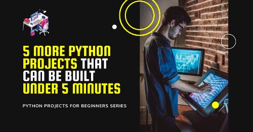5 More Python Projects That Can Be Built in Under 5 Minutes