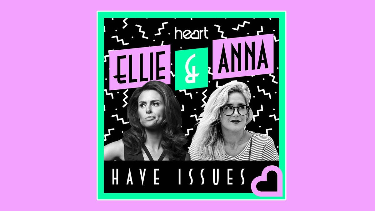 Ellie and Anna Have Issues is the hilarious podcast you need in your life