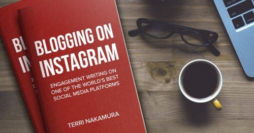 Blogging on Instagram by Terri Nakamura