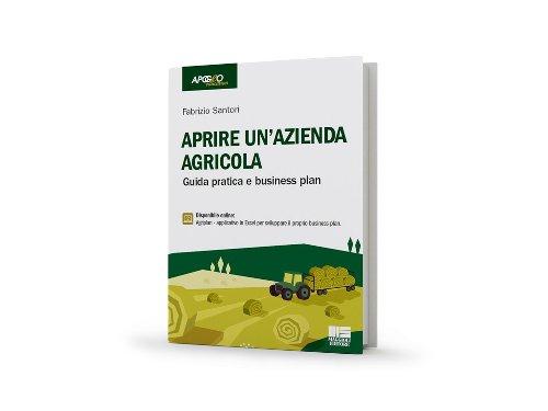 APRIRE UN'AZIENDA AGRICOLA GUIDA PRATICA E BUSINESS PLAN