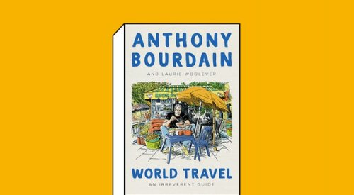 A Posthumous Travel Guide by Anthony Bourdain Is On Sale Now
