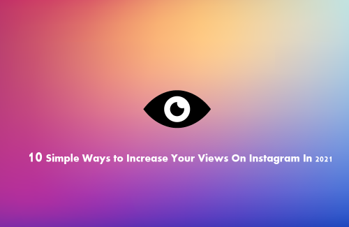 10 Simple Ways to Increase Your Views On Instagram In 2021