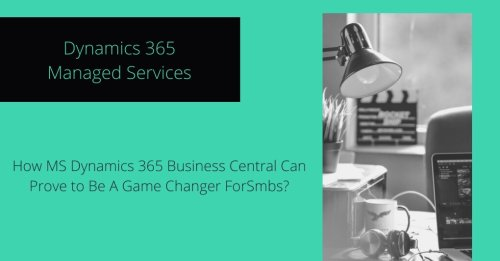 How MS Dynamics 365 Business Central Can Prove to Be A Game Changer For SMBs?