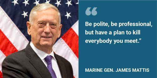 17 of the most legendary quotes from James Mattis, the four-star Marine general who just resigned as Trump's Defense Secretary