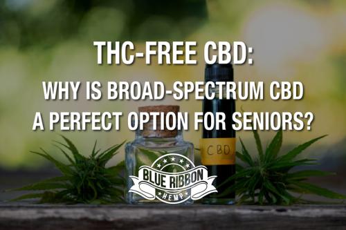 THC-Free CBD: Why Is Broad-Spectrum CBD a Perfect Option for Seniors?