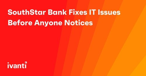SouthStar Bank Fixes IT Issues Before Anyone Notices