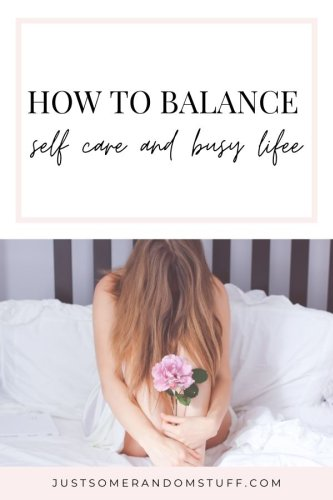 How to balance practicing personal self care when you have a busy life