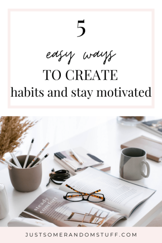 5 easy ways you can create habits and stay motivated now