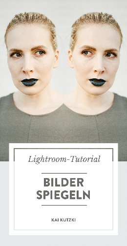 Lightroom Classic-Basics: Bilder spiegeln oder drehen – blog.kaikutzki.de