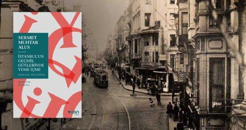 İstanbul'un Geçmiş Günlerinde Yeme İçme: Sermet Muhtar Alus'tan Kaynak Kitap – Kayıp Rıhtım