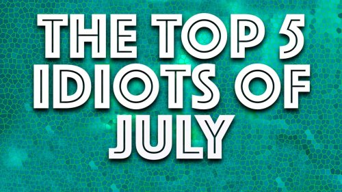 Idiots of the Month: Dumb stuff from July