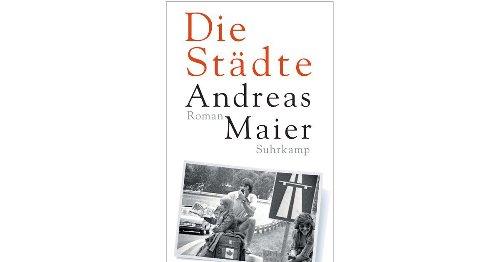 """""""Die Städte"""": Neuer Roman von Andreas Maier"""