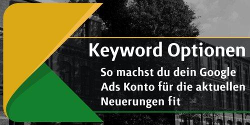 Was sind Keyword Optionen - Match Types in Google Ads?