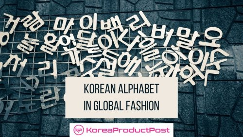 Korean Alphabet is the New Design Inspiration Among Fashion Brands