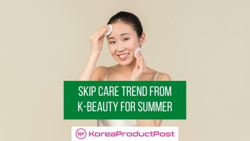 """""""Skip Care"""" is the Korean Skincare Trend You Need to Count on This Summer"""