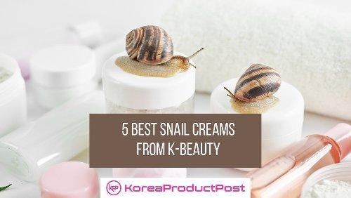 Korean Skin Care: 5 Best Snail Creams from K-beauty Brands