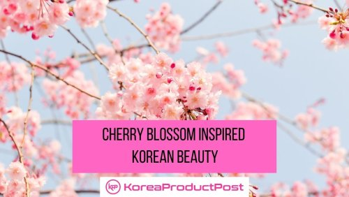 Let Yourself Bloom With The Season – Cherry Blossom Inspired Korean Beauty Cosmetics