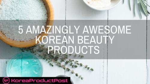 Put your best face forward with these amazingly awesome 5 Korean beauty products from Amazon