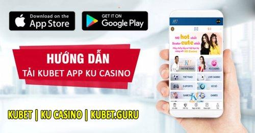 Tải Kubet App Ku casino về điện thoại Android, IOS [Bản chuẩn 2021]