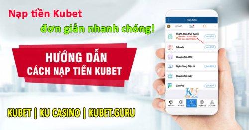Hướng dẫn cách nạp tiền Kubet nhanh chóng và chính xác