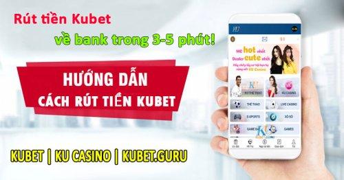 Hướng dẫn cách rút tiền Kubet về bank trong 3-5 phút