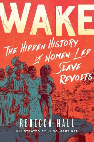 """The Present Waver: On """"Wake: The Hidden History of Women-Led Slave Revolts"""""""