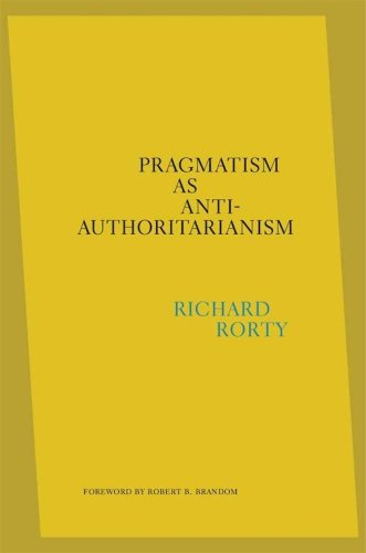 """We Can Do Better: On Richard Rorty's """"Pragmatism as Anti-Authoritarianism"""""""