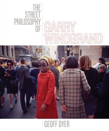 """Unknown Unknowns Come Sweeping in: On Geoff Dyer's """"The Street Philosophy of Garry Winogrand"""""""