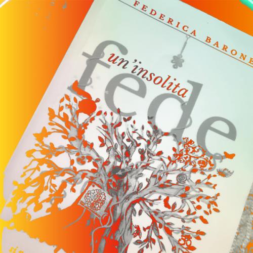 """Riflessioni sul libro """"Un'insolita fede"""" di Federica Barone"""