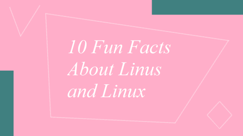 10 Fun Facts About Linus Torvalds and Linux