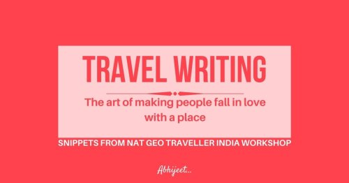 What I learnt about travel writing from Nat Geo Traveller India workshop?