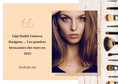 Gigi Hadid,Vanessa Hudgens ... Les poudres bronzantes des stars en 2021