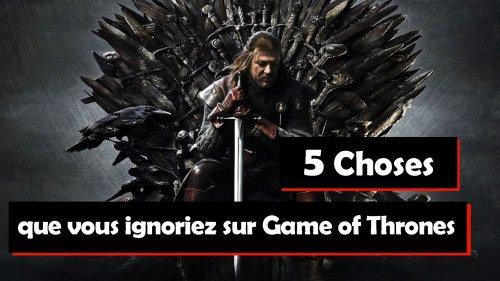 Game of Thrones : 5 choses que vous ignoriez sur la saga (vidéo) - Geeko