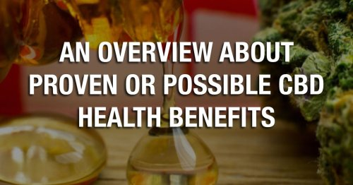 An Overview About Proven or Possible CBD Health Benefits