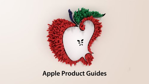 New iPhone, Mac, iPad, Apple Watch, AirPods? Check Out Our Apple Product Guides