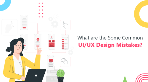 Top UI/UX Design Mistakes: How to Avoid At the Time of Web Designing