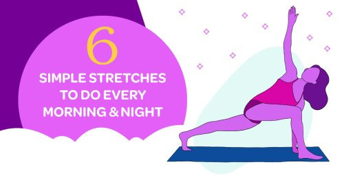 6 Simple Stretches to Do Every Morning and Night