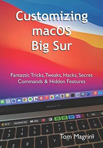Customizing macOS Big Sur: Fantastic Tricks, Tweaks, Hacks, Secret Commands & Hidden Features