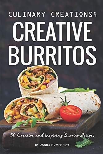 50 Creative and Inspiring Burrito Recipes