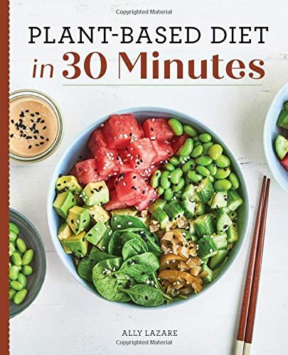 Plant Based Diet in 30 Minutes: 100 Fast & Easy Recipes for Busy People