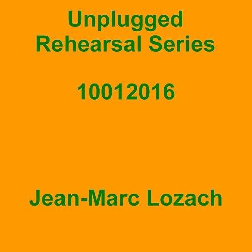 Unplugged Rehearsal Series 10012016 de Jean-Marc Lozach sur Amazon Music - Amazon.fr