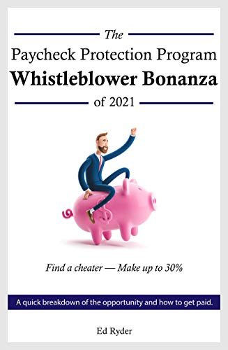 The Paycheck Protection Program Whistleblower Bonanza of 2021
