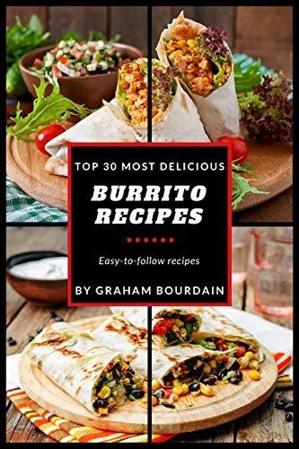 Top 30 Most Delicious Burrito Recipes