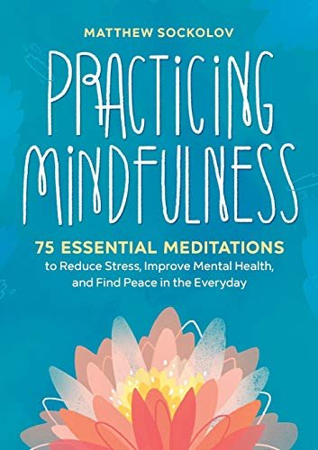 Practicing Mindfulness: 75 Essential Meditations to Reduce Stress