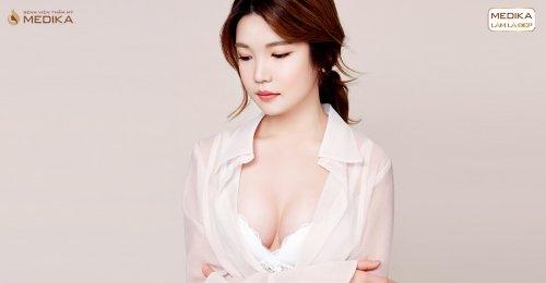 Vì sao nhiều chị em chọn lựa nâng ngực đẹp tại MEDIKA?