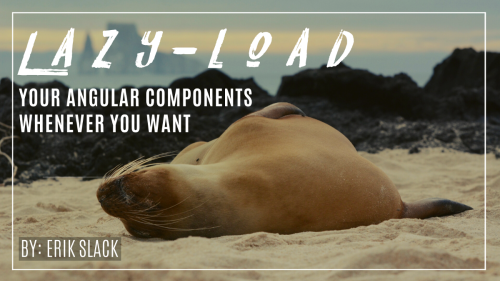 Lazy-Load Your Angular Components Whenever You Want