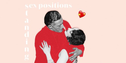 7 Standing Sex Positions That'll Make Your Knees Quake - In a Good Way