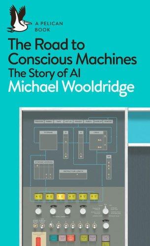 The Road to Conscious Machines, una magnífica introducción a lo que de verdad es la inteligencia artificial