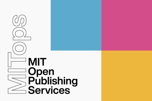 The MIT Press launches MIT Open Publishing Services